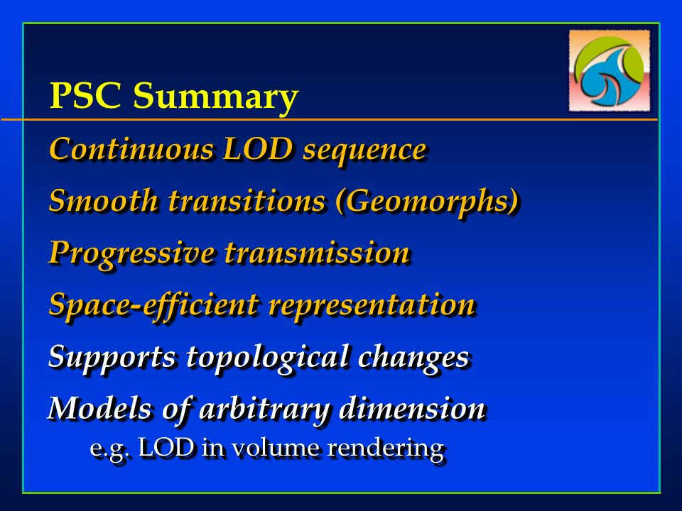 Continuous LOD sequence Smooth transitions (Geomorphs) Progressive transmission Space-efficient representation Continuous LOD sequence Smooth transiti