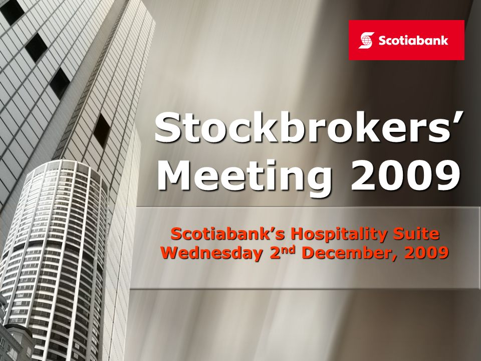 Stockbrokers Meeting 2009 Scotiabanks Hospitality Suite Wednesday 2 nd December, 2009
