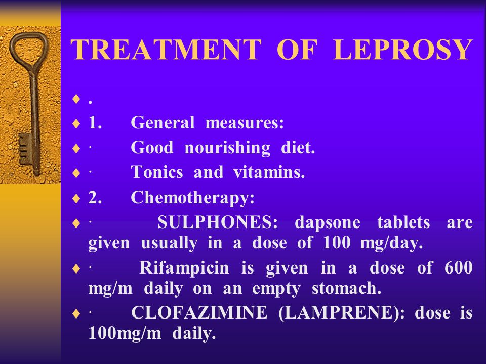 TREATMENT OF LEPROSY. 1. General measures: · Good nourishing diet. · Tonics and vitamins. 2. Chemotherapy: · SULPHONES: dapsone tablets are given usua