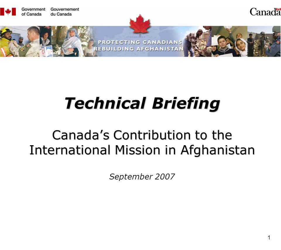 1 Technical Briefing Canadas Contribution to the International Mission in Afghanistan Technical Briefing Canadas Contribution to the International Mission in Afghanistan September 2007