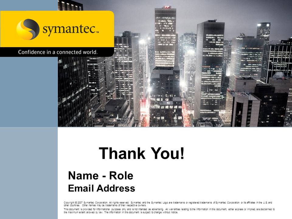 Thank You. Name - Role  Address Copyright © 2007 Symantec Corporation.