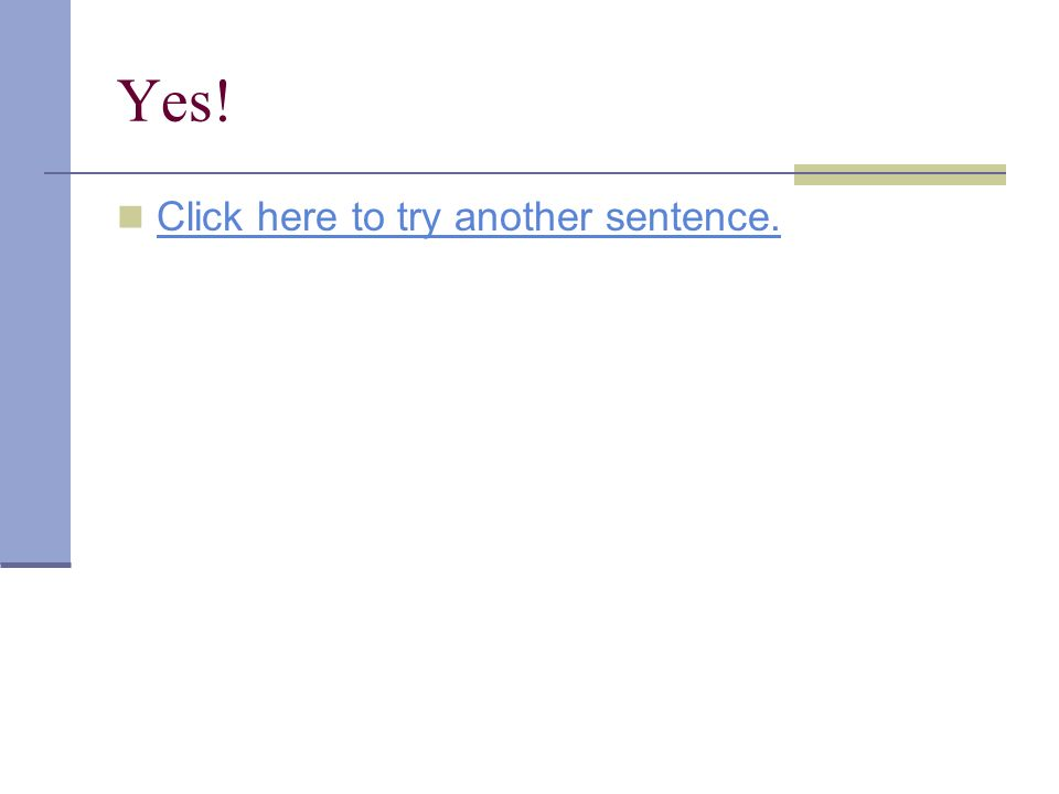 Yes! Click here to try another sentence.