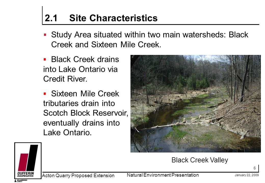 6 January 22, 2009 Acton Quarry Proposed Extension Natural Environment Presentation 2.1Site Characteristics Study Area situated within two main waters