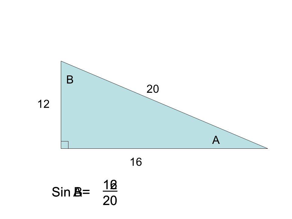12 16 20 B A Sin A= 12 20 Sin B= 16 20