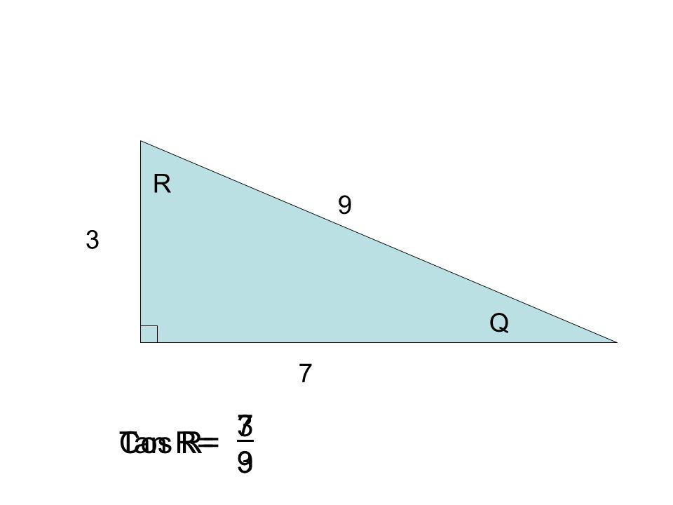3 7 9 R Q Cos R= 3939 Tan R= 7373