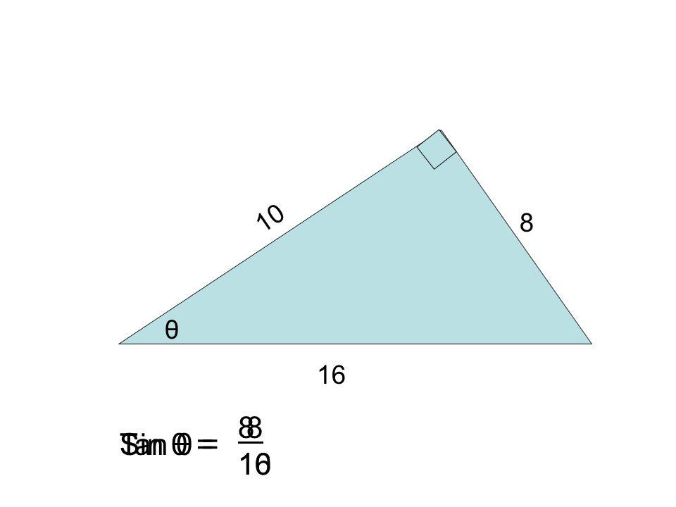 θ 10 16 8 Sin θ = 8 16 Tan θ = 8 10