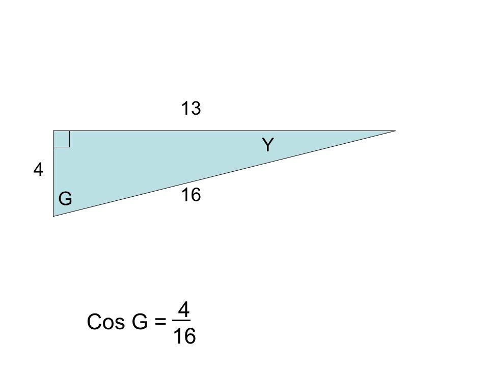 4 16 13 G Y Cos G = 4 16
