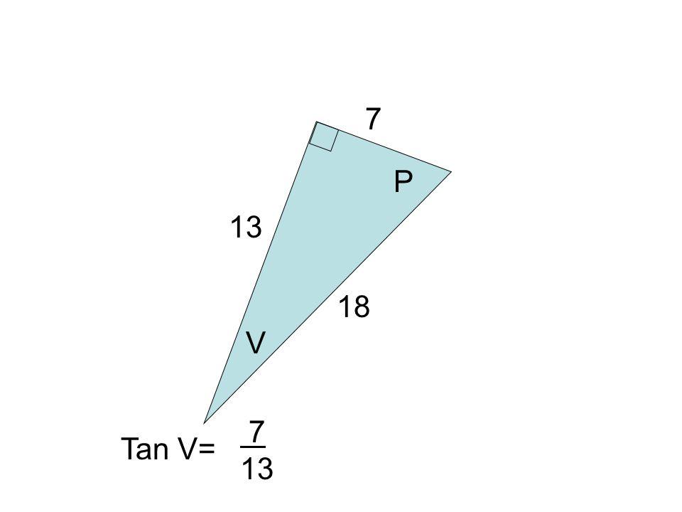 V 18 7 13 P Tan V= 7 13