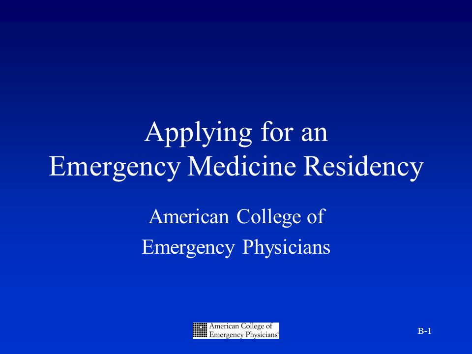 B-1 Applying for an Emergency Medicine Residency American College of Emergency Physicians