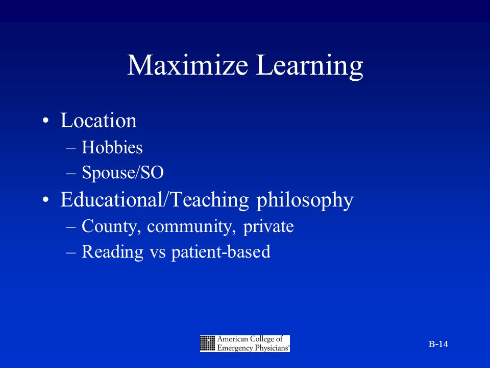 B-14 Maximize Learning Location –Hobbies –Spouse/SO Educational/Teaching philosophy –County, community, private –Reading vs patient-based