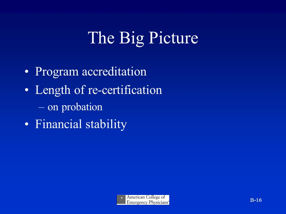 B-16 The Big Picture Program accreditation Length of re-certification –on probation Financial stability