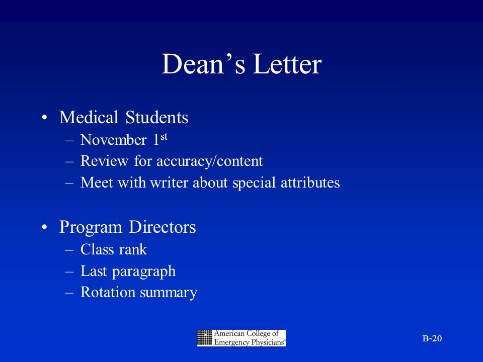 B-20 Deans Letter Medical Students –November 1 st –Review for accuracy/content –Meet with writer about special attributes Program Directors –Class rank –Last paragraph –Rotation summary