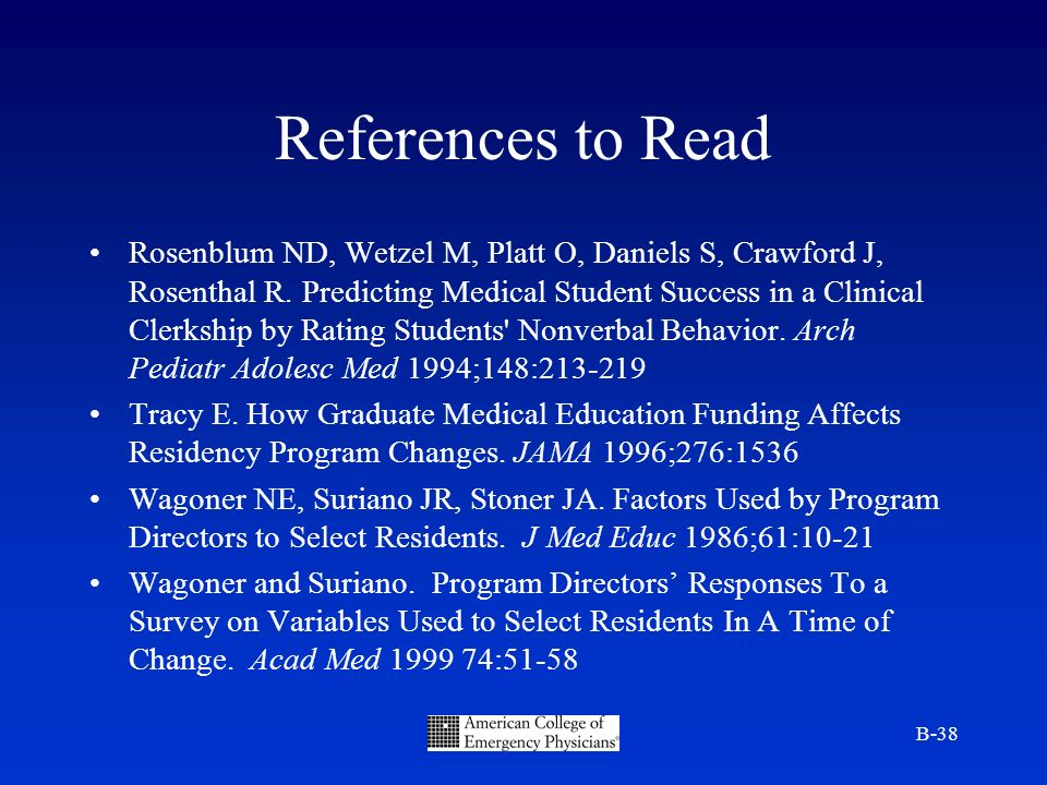 B-38 References to Read Rosenblum ND, Wetzel M, Platt O, Daniels S, Crawford J, Rosenthal R. Predicting Medical Student Success in a Clinical Clerkshi