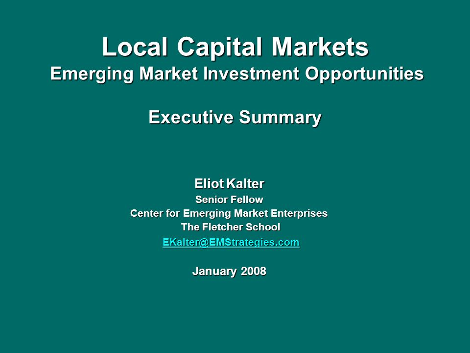 Local Capital Markets Emerging Market Investment Opportunities Executive Summary Local Capital Markets Emerging Market Investment Opportunities Execut