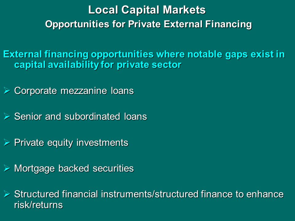 Local Capital Markets Opportunities for Private External Financing External financing opportunities where notable gaps exist in capital availability f
