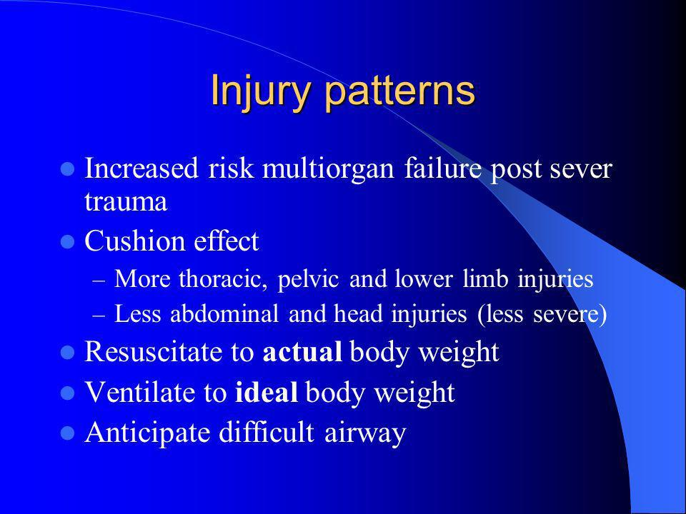 Injury patterns Increased risk multiorgan failure post sever trauma Cushion effect – More thoracic, pelvic and lower limb injuries – Less abdominal an