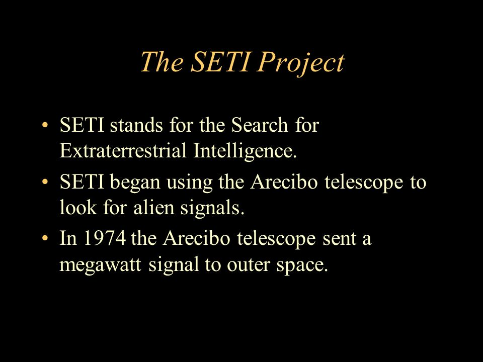 The SETI Project SETI stands for the Search for Extraterrestrial Intelligence.
