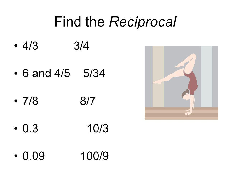 Find the Reciprocal 4/3 3/4 6 and 4/5 5/34 7/8 8/7 0.3 10/3 0.09 100/9