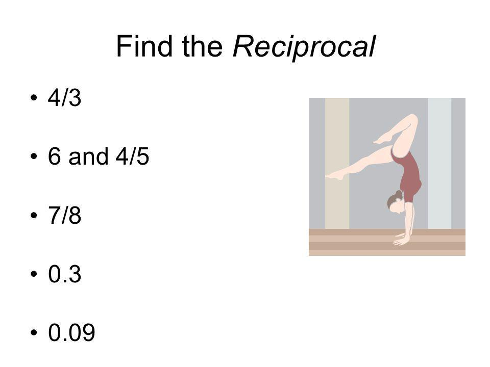 Find the Reciprocal 4/3 6 and 4/5 7/8 0.3 0.09