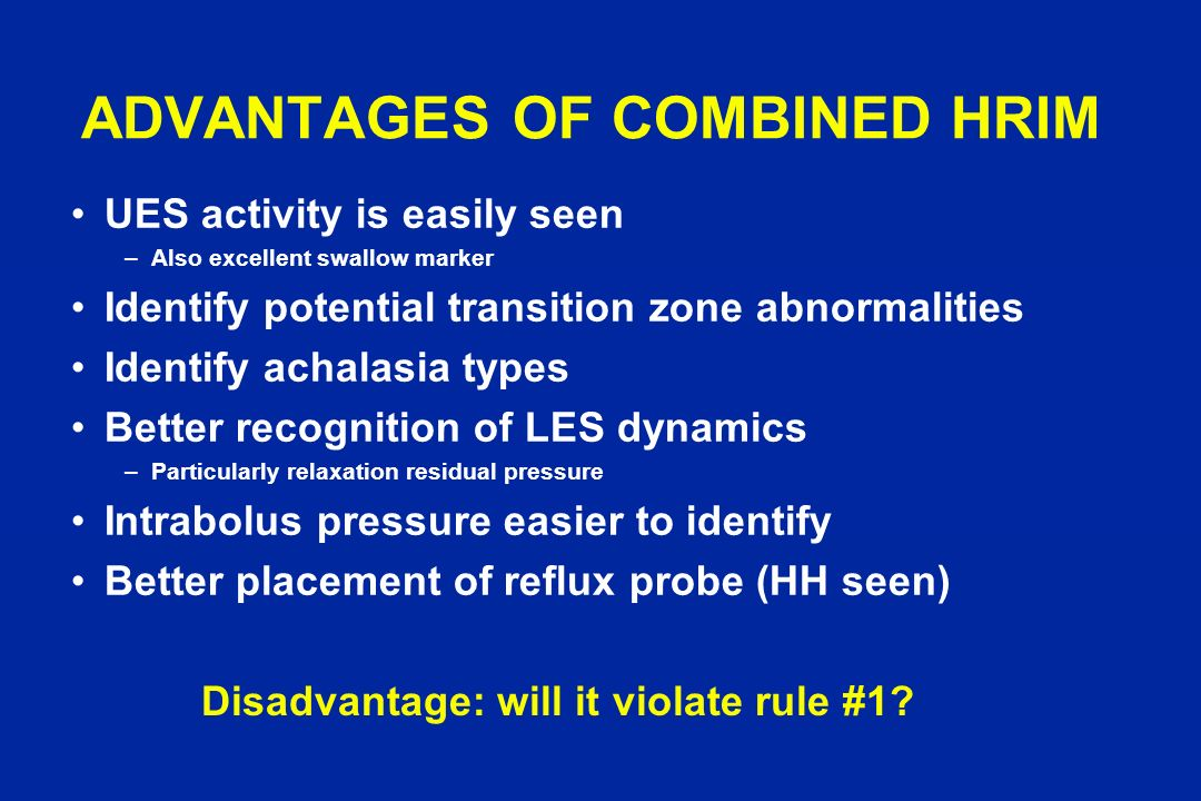 ADVANTAGES OF COMBINED HRIM UES activity is easily seen –Also excellent swallow marker Identify potential transition zone abnormalities Identify achal