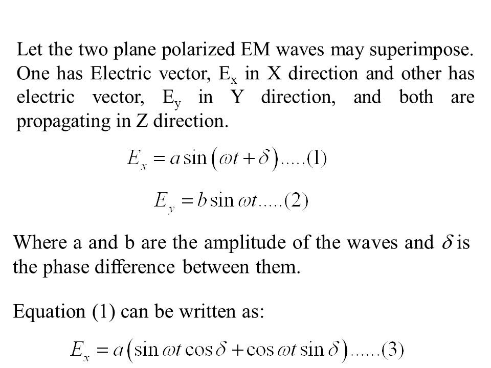 Let the two plane polarized EM waves may superimpose. One has Electric vector, E x in X direction and other has electric vector, E y in Y direction, a