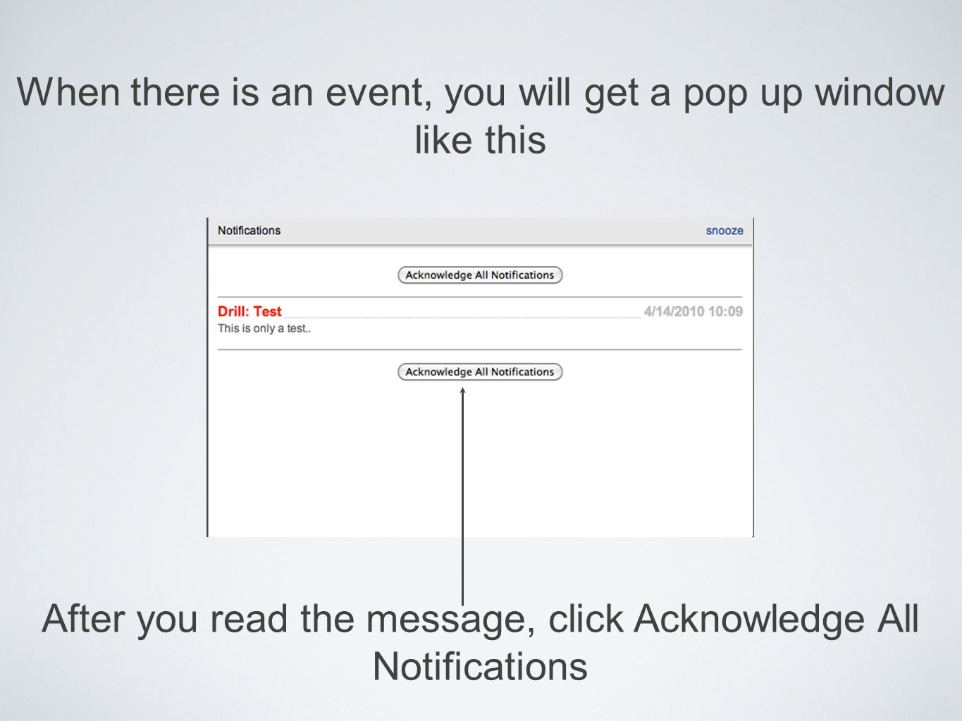 When there is an event, you will get a pop up window like this After you read the message, click Acknowledge All Notifications