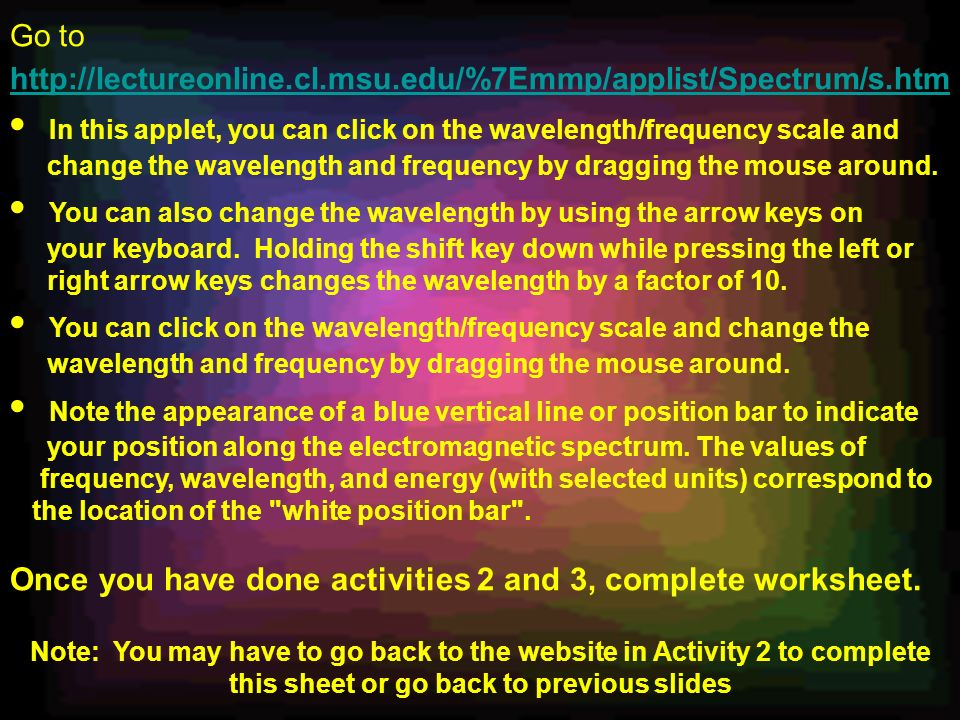 Go to http://lectureonline.cl.msu.edu/%7Emmp/applist/Spectrum/s.htm http://lectureonline.cl.msu.edu/%7Emmp/applist/Spectrum/s.htm In this applet, you