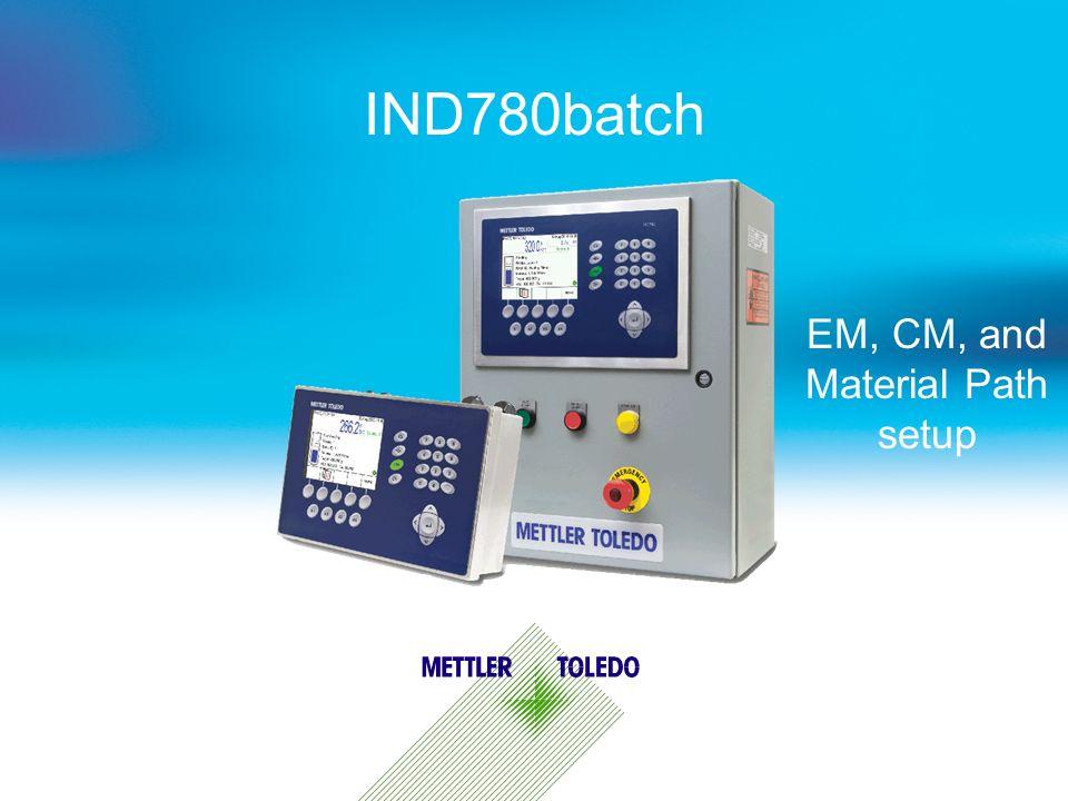 IND780batch EM, CM, and Material Path setup