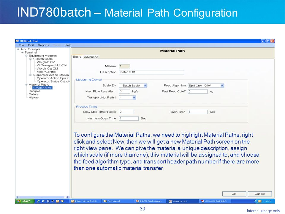 Internal usage only 30 IND780batch – Material Path Configuration To configure the Material Paths, we need to highlight Material Paths, right click and select New, then we will get a new Material Path screen on the right view pane.