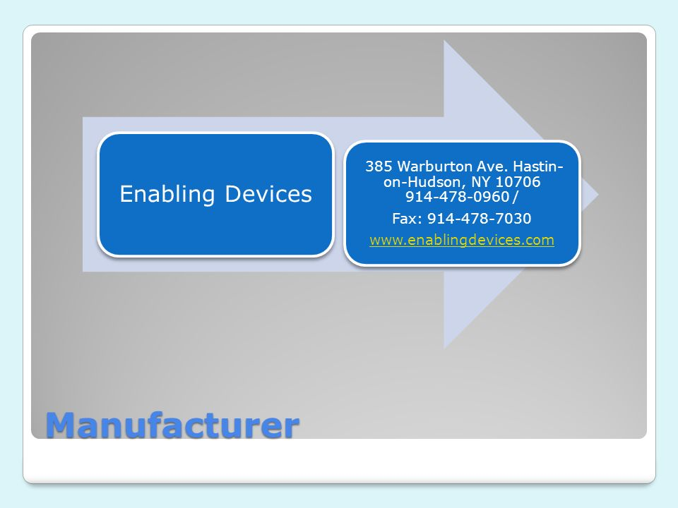 Manufacturer Enabling Devices 385 Warburton Ave. Hastin- on-Hudson, NY 10706 914-478-0960 / Fax: 914-478-7030 www.enablingdevices.com