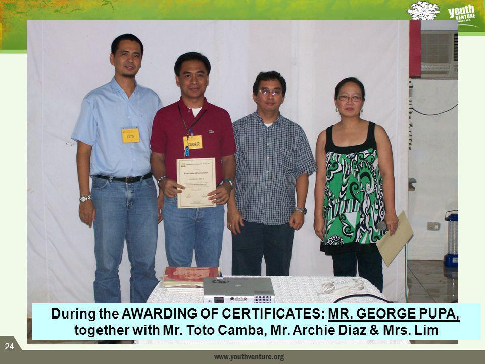 24 During the AWARDING OF CERTIFICATES: MR. GEORGE PUPA, together with Mr.