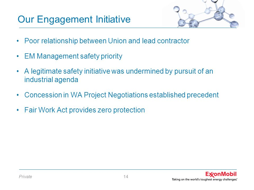 Private14 Our Engagement Initiative Poor relationship between Union and lead contractor EM Management safety priority A legitimate safety initiative w