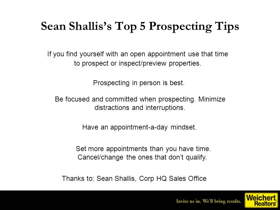 Sean Shalliss Top 5 Prospecting Tips Thanks to: Sean Shallis, Corp HQ Sales Office Set more appointments than you have time. Cancel/change the ones th