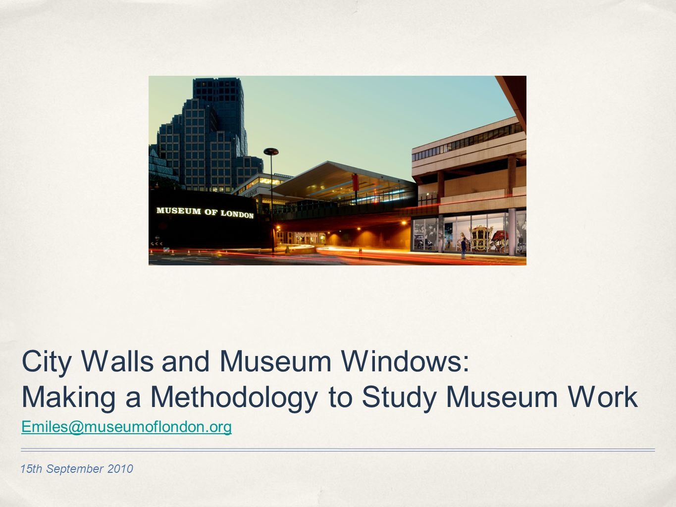 15th September 2010 City Walls and Museum Windows: Making a Methodology to Study Museum Work