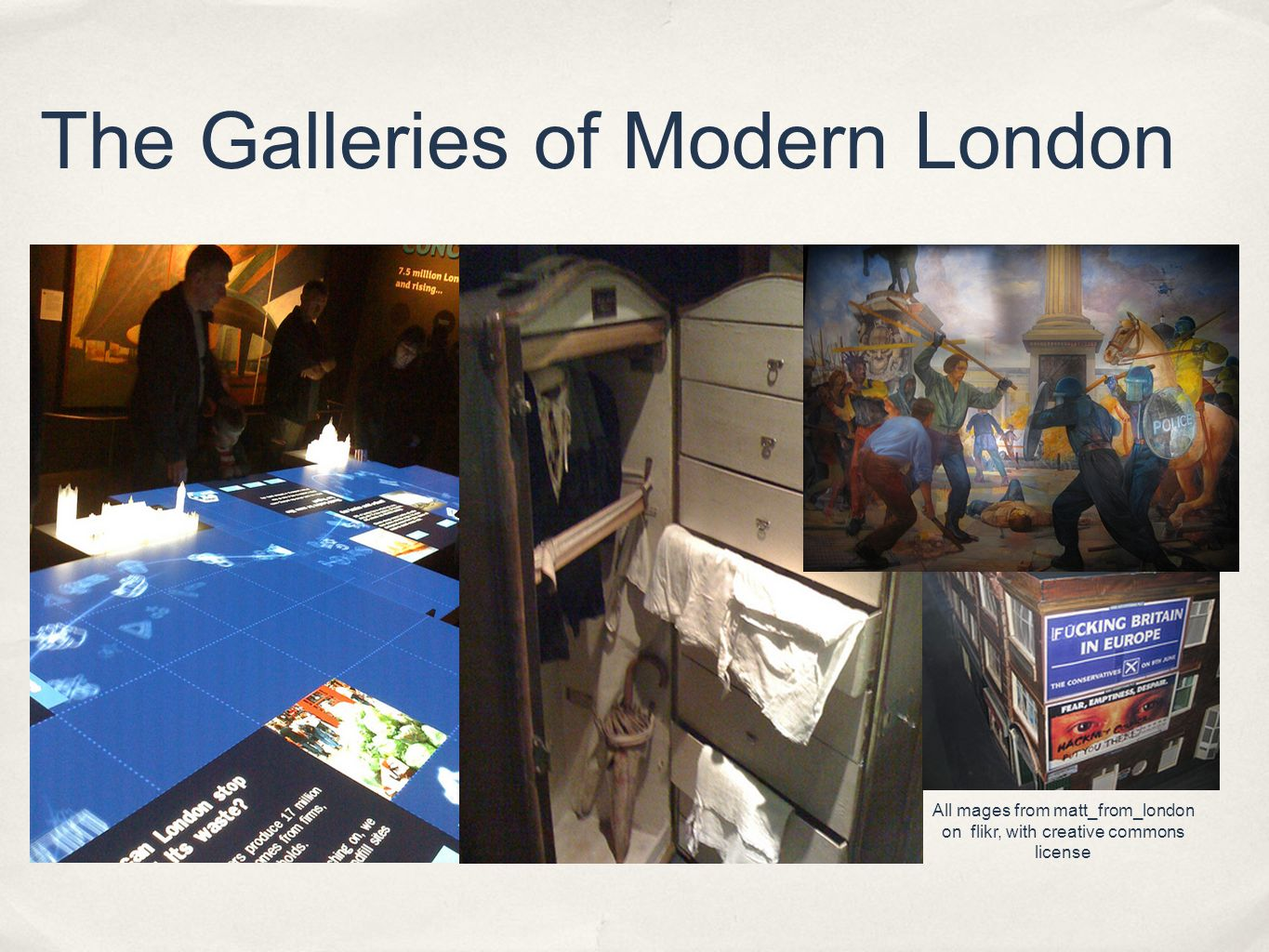 The Galleries of Modern London All mages from matt_from_london on flikr, with creative commons license