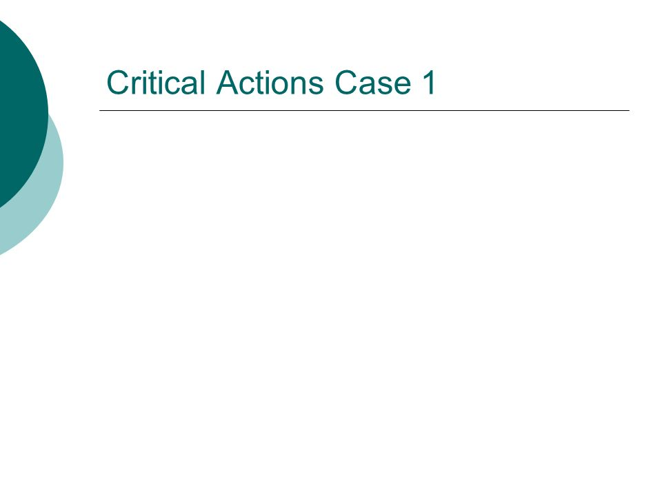 Critical Actions Case 1