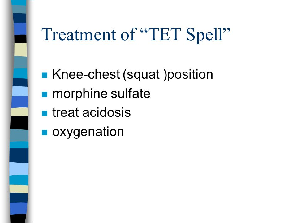 Treatment of TET Spell n Knee-chest (squat )position n morphine sulfate n treat acidosis n oxygenation