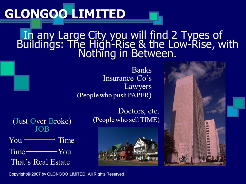 GLONGOO LIMITED In any Large City you will find 2 Types of Buildings: The High-Rise & the Low-Rise, with Nothing in Between.