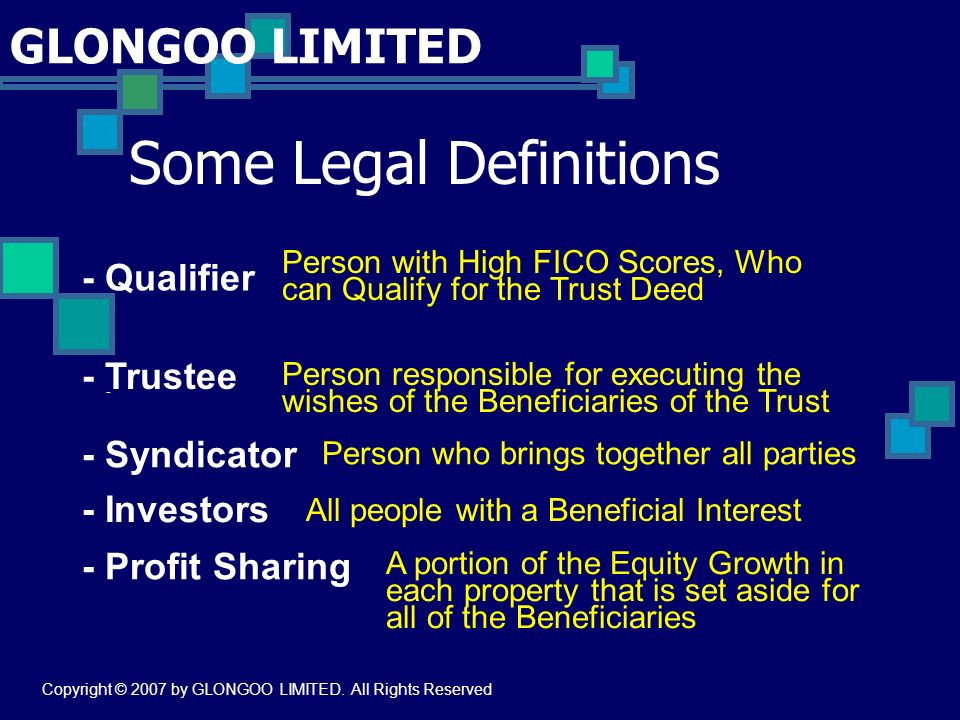 GLONGOO LIMITED Some Legal Definitions - Person with High FICO Scores, Who can Qualify for the Trust Deed - Trustee Person responsible for executing t