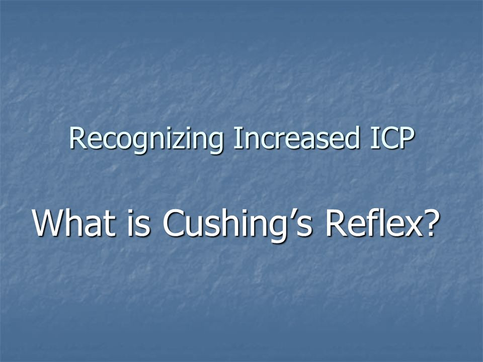 Recognizing Increased ICP What is Cushings Reflex?