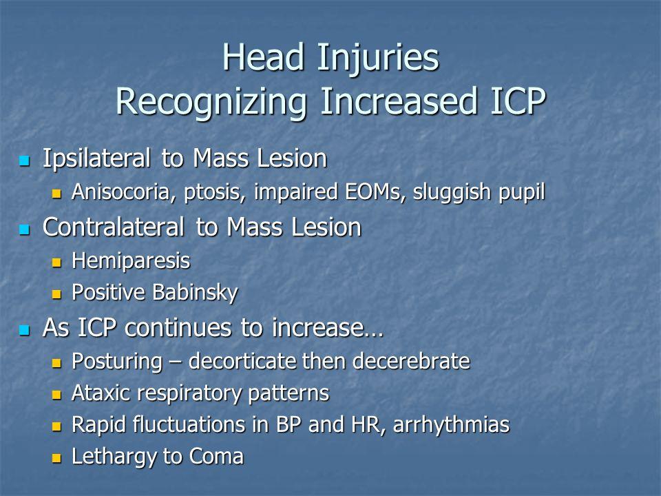Head Injuries Recognizing Increased ICP Ipsilateral to Mass Lesion Ipsilateral to Mass Lesion Anisocoria, ptosis, impaired EOMs, sluggish pupil Anisoc