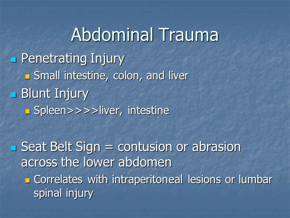 Abdominal Trauma Penetrating Injury Penetrating Injury Small intestine, colon, and liver Small intestine, colon, and liver Blunt Injury Blunt Injury S