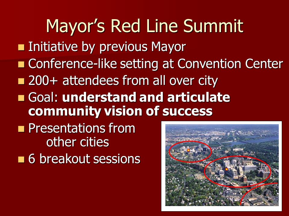 Mayors Red Line Summit Initiative by previous Mayor Initiative by previous Mayor Conference-like setting at Convention Center Conference-like setting