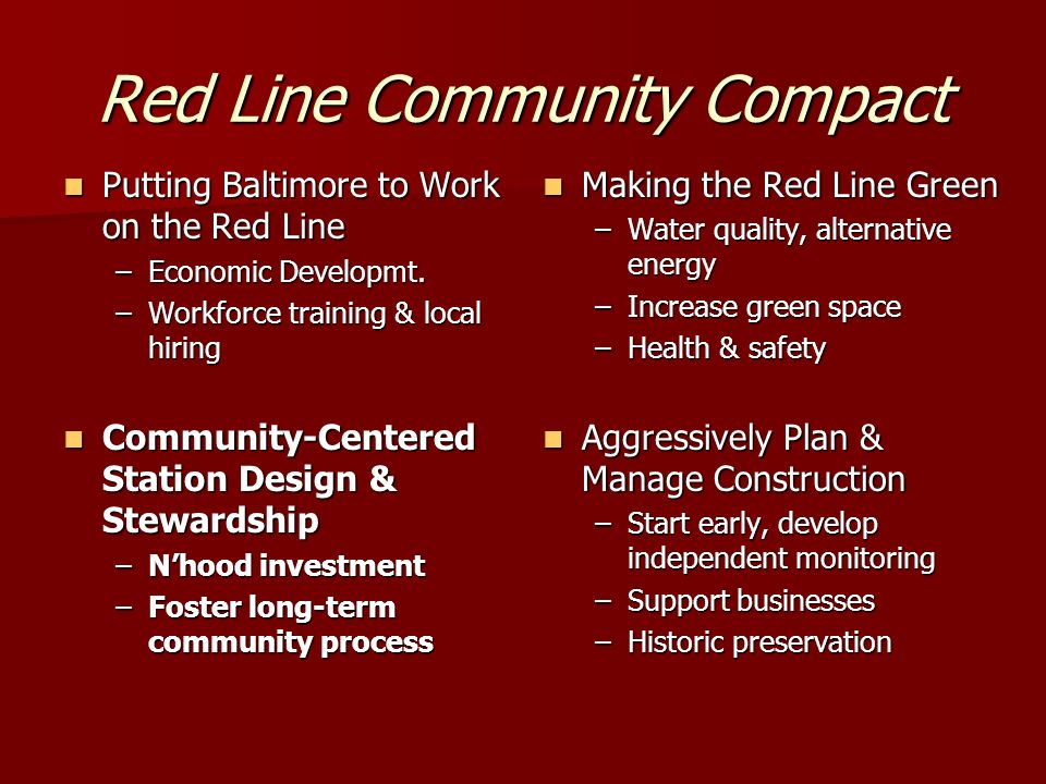 Red Line Community Compact Putting Baltimore to Work on the Red Line Putting Baltimore to Work on the Red Line –Economic Developmt. –Workforce trainin
