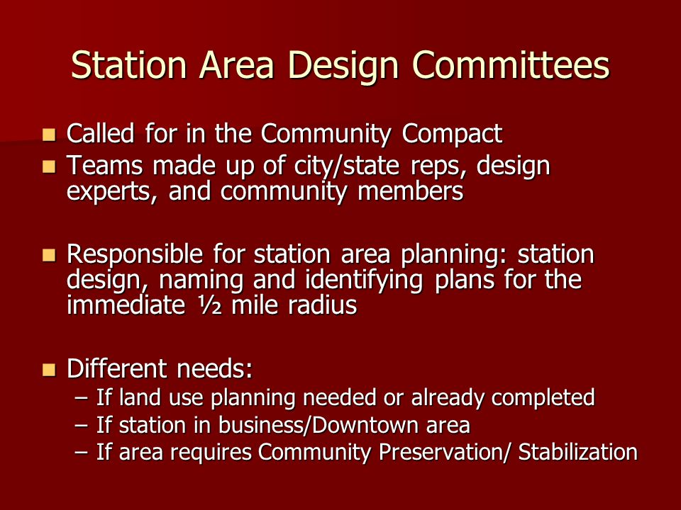 Station Area Design Committees Called for in the Community Compact Called for in the Community Compact Teams made up of city/state reps, design expert