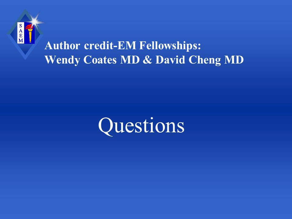 Author credit-EM Fellowships: Wendy Coates MD & David Cheng MD Questions