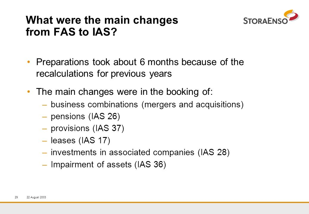 22 August 200329 What were the main changes from FAS to IAS.