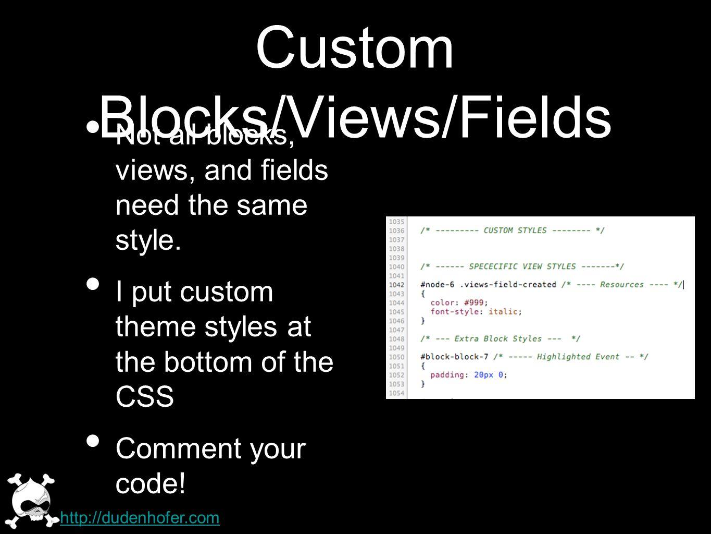 Custom Blocks/Views/Fields Not all blocks, views, and fields need the same style.