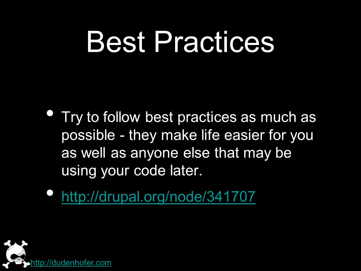Best Practices Try to follow best practices as much as possible - they make life easier for you as well as anyone else that may be using your code lat