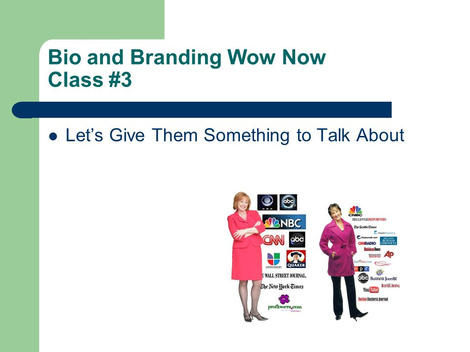 Bio and Branding Wow Now Class #3 Lets Give Them Something to Talk About